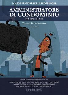 Amministratore di condominio. Tecnica professionale. Vol. 1 - Francesco Schena - copertina