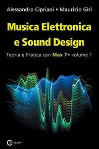 Musica elettronica e sound design. Vol. 1: Teoria e pratica con Max 7.