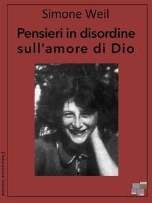 Pensieri in disordine sull'amore di Dio - Simone Weil - ebook