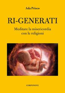 Ri-generati. Meditare sulla misericordia con le religioni