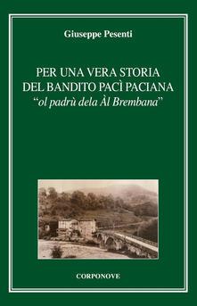 Per una vera storia del bandito Pac Paciana «ol padrù dela Àl Brembana».pdf