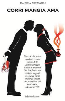 Corri, mangia, ama - Daniela Arcangeli - copertina