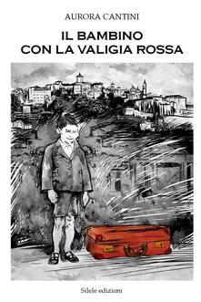 Il bambino con la valigia rossa - Aurora Cantini - copertina