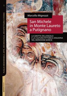 San Michele in Monte Laureto a Putignano. La grotta dell'Angelo e la cultura pittorica angioina nel meridione barese - Marcello Mignozzi - copertina