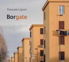 Borgate. Ediz. italiana e inglese - Pasquale Liguori - copertina