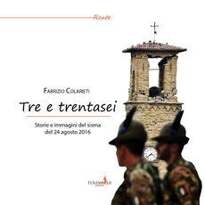 Libro Tre e trentasei. Storie e immagini del sisma del 24 Agosto 2016. Ediz. a colori Fabrizio Colarieti