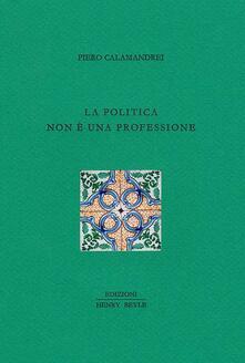 La politica non è una professione - Piero Calamandrei - copertina