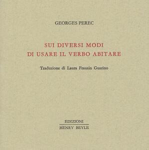 Libro Sui diversi modi di usare il verbo abitare Georges Perec
