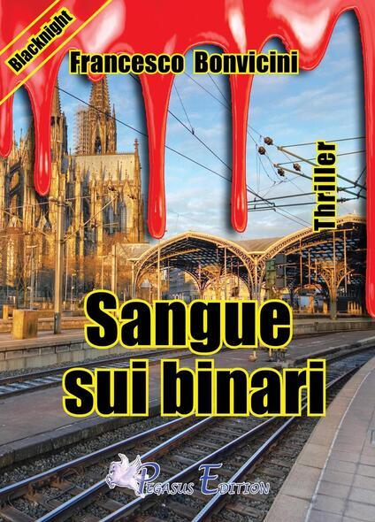 Sangue sui binari - Francesco Bonvicini - copertina