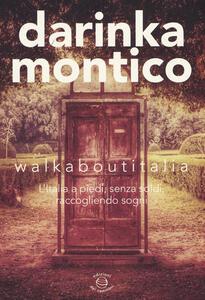 Walkaboutitalia. L'Italia a piedi, senza soldi, raccogliendo sogni - Darinka Montico - copertina