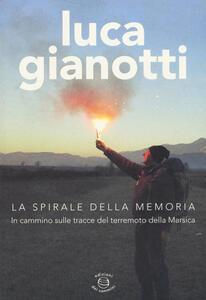La spirale della memoria. In cammino sulle tracce del terremoto della Marsica - Luca Gianotti - copertina