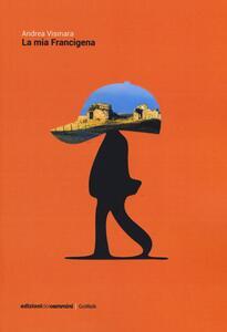 La mia Francigena. Diario semiserio di un pellegrinaggio laico - Andrea Vismara - copertina