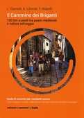 Libro Il Cammino dei Briganti. 100 Km a piedi tra paesi medievali e natura selvaggia Luca Gianotti Alberto Liberati Fabiana Mapelli