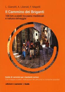 Il Cammino dei Briganti. 100 Km a piedi tra paesi medievali e natura selvaggia - Luca Gianotti,Alberto Liberati,Fabiana Mapelli - copertina