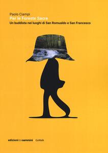 Per le foreste sacre. Un buddista nei luoghi di San Romualdo e San Francesco - Paolo Ciampi - copertina