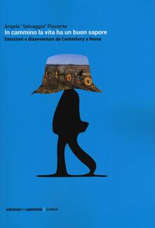 In cammino la vita ha un buon sapore. Emozioni e disavventure da Canterbury a Roma.pdf