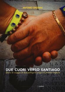 Due cuori verso Santiago. Diario di viaggio di due pellegrini lungo il Cammino inglese - Antonio Sindona - copertina