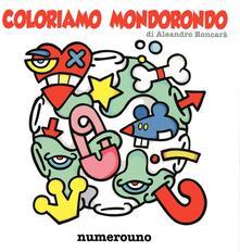 Festivalpatudocanario.es Coloriamo Mondorondo. Ediz. illustrata Image