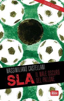 SLA, il male oscuro del pallone - Massimiliano Castellani - copertina