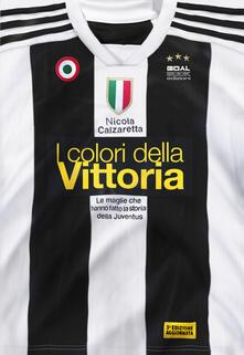 I colori della vittoria. Le maglie che hanno fatto la storia della Juventus - Nicola Calzaretta - copertina