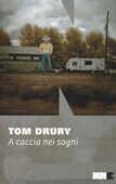Libro A caccia nei sogni Tom Drury