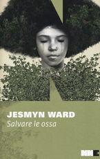 Libro Salvare le ossa. Trilogia di Bois Sauvage. Vol. 1 Jesmyn Ward