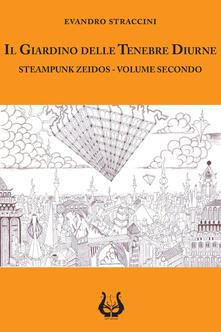 Il giardino delle tenebre diurne. Steampunk zeidos. Vol. 2.pdf