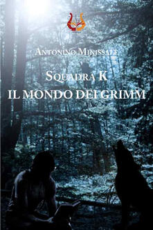 SquadraK. Il mondo dei Grimm - Antonino Minissale - copertina