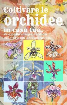 Coltivare le orchidee in casa tua. Vivi nella magia esotica del fiore più aristocratico.pdf