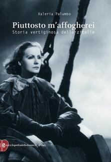 Piuttosto m'affogherei. Storia vertiginosa delle zitelle - Valeria Palumbo - ebook