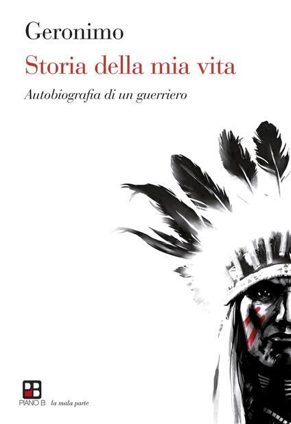 Storia della mia vita. Autobiografia di un guerriero - Geronimo - copertina