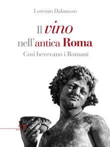 Il vino nell'antica Roma. Così bevevano i Romani - Lorenzo Dalmasso - ebook