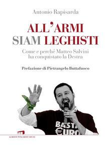All'armi siam leghisti. Come e perché Matteo Salvini ha conquistato la Destra - Antonio Rapisarda - ebook