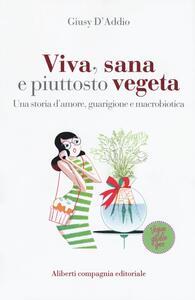 Viva, sana e piuttosto vegeta. Una storia d'amore, guarigione e macrobiotica