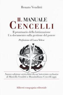 Il manuale Cencelli. Un manuale della lottizzazione. Un documento sulla gestione del potere - Renato Venditti - copertina
