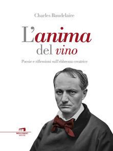 L' anima del vino. Poesie e riflessioni sull'ebbrezza creatrice - Charles Baudelaire - ebook