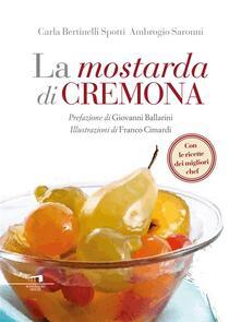 La mostarda di Cremona - Carla Bertinelli Spotti,Ambrogio Saronni,F. Cimardi - ebook