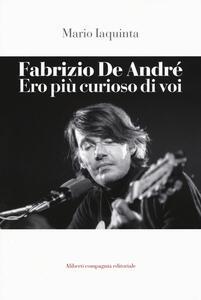Fabrizio De André. Ero più curioso di voi