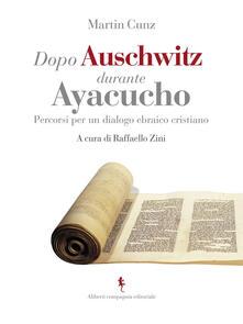 Dopo Auschwitz durante Ayacucho. Percorsi per un dialogo ebraico cristiano - Martin Cunz,Raffaello Zini - ebook