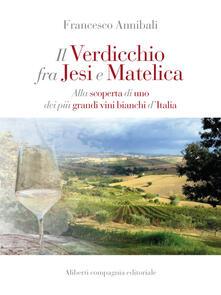 Il verdicchio fra Jesi e Matelica. Alla scoperta di uno dei più grandi vini bianchi d'Italia - Francesco Annibali - ebook