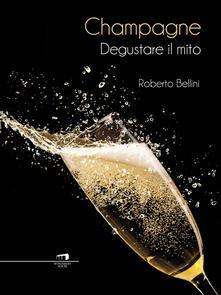 Champagne. Degustare il mito - Roberto Bellini - ebook