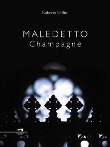 Maledetto Champagne - Roberto Bellini - ebook