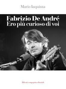 Fabrizio De André. Ero più curioso di voi - Mario Iaquinta - ebook