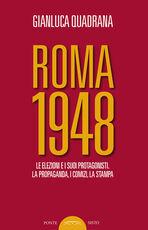 Libro Roma 1948. Le elezioni e i suoi protagonisti. La propaganda, i comizi, la stampa Gianluca Quadrana
