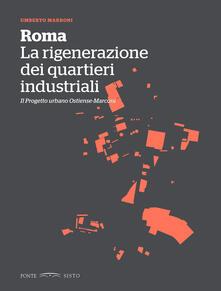 Roma. La rigenerazione dei quartieri industriali. Il progetto urbano Ostiense-Marconi.pdf