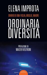Ordinaria diversità. Diario di una figlia, moglie, madre - Elena Improta - copertina