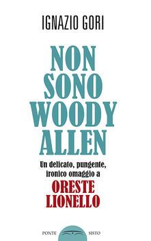 Museomemoriaeaccoglienza.it Non sono Woody Allen. Un delicato, pungente, ironico omaggio a Oreste Lionello Image