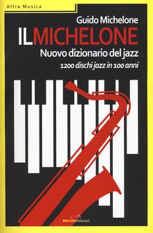 Il Michelone. Nuovo dizionario del jazz. 1200 dischi jazz in 100 anni - Guido Michelone - copertina