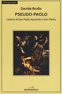 Pseudo-Paolo. Lettera di san Paolo apostolo a san Pietro - Brullo Davide - wuz.it