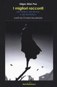 I migliori racconti del mistero, del terrore e del fantastico scelti da Charles Baudelaire